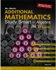 All About Additional Mathematics 'O' Level: Study Smart Algebra