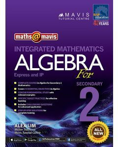 Maths @ Mavis Integrated Mathematics Algebra for Secondary 2