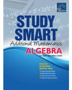 Study Smart Additional Mathematics Algebra (Upper Secondary)