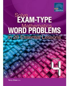 Solve Exam-type Mathematics Word Problems in 28 Essential Lessons Primary 4