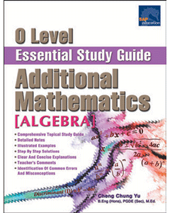 O Level Additional Mathematics Essential Study Guide [Algebra]