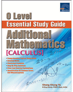 O Level Additional Mathematics Essential Study Guide [Calculus]