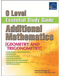 O Level Additional Mathematics Essential Study Guide [Geometry and Trigonometry]
